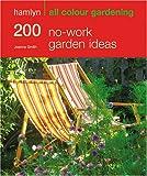 Joanna Smith 200 No-work Garden Ideas: Hamlyn All Colour Gardening