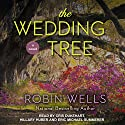 The Wedding Tree: Wedding Tree Series, Book 1 Audiobook by Robin Wells Narrated by Cris Dukehart, Hillary Huber, Eric Michael Summerer