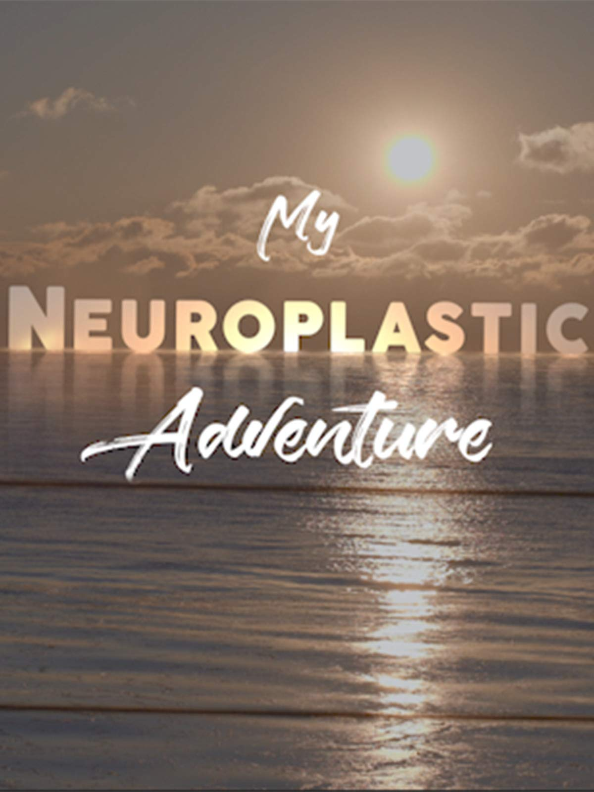 My Neuroplastic Adventure on Amazon Prime Video UK