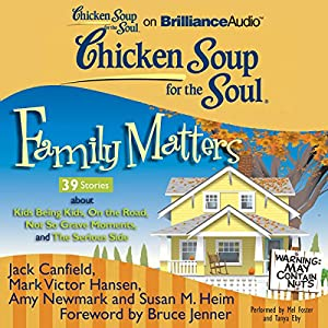 Chicken Soup for the Soul: Family Matters - 39 Stories about Kids Being Kids, On the Road, Not So Grave Moments, and The Serious Side Audiobook
