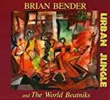 Urban Jungle Brian Bender & The World Beatniks