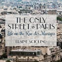 The Only Street in Paris: Life on the Rue Des Martyrs Audiobook by Elaine Sciolino Narrated by Elaine Sciolino