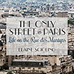 The Only Street in Paris: Life on the Rue Des Martyrs | Elaine Sciolino