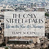 The Only Street in Paris: Life on the Rue Des Martyrs (audio edition)