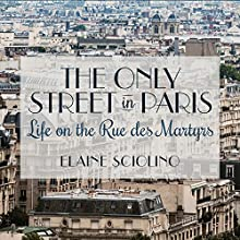 The Only Street in Paris: Life on the Rue Des Martyrs (       UNABRIDGED) by Elaine Sciolino Narrated by Elaine Sciolino
