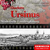 Mörderische Familienplanung: Die Giftmischerin Charlotte Ursinus | Christian Lunzer, Peter Hiess