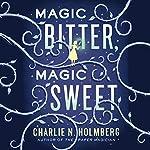 Magic Bitter, Magic Sweet   Charlie N. Holmberg