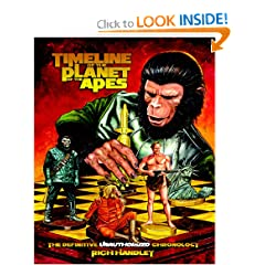 Timeline Of The Planet Of The Apes: The Definitive Chronology by Rich Handley