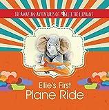 Ellie's First Plane Ride (Children's Book, Zoo Adventure, Volume 2) (The Amazing Adventures of Ellie The Elephant)