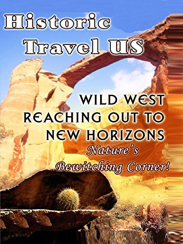 Historic Travel US Wild West Reaching Out To New Horizons on Amazon Prime Instant Video UK