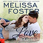 Crushing on Love: The Bradens at Peaceful Harbor, Book 4   Melissa Foster
