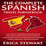 Spanish Phrasebook: The Complete Travel Phrasebook for Traveling to Spain and South America | Erica Stewart