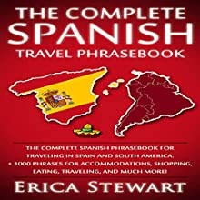 Spanish Phrasebook: The Complete Travel Phrasebook for Traveling to Spain and South America | Livre audio Auteur(s) : Erica Stewart Narrateur(s) : Eva R. Marienchild