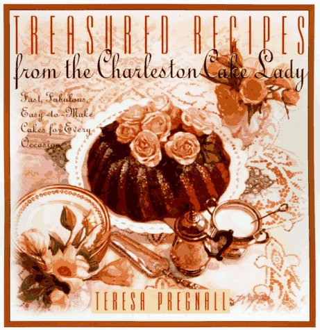 Image for Treasured Recipes from the Charleston Cake Lady: Fast, Fabulous, Easy-To-make Cakes For Every Occas