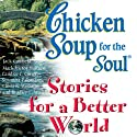 Chicken Soup for the Soul Stories for a Better World (       UNABRIDGED) by Jack Canfield, Mark Victor Hansen Narrated by Marianne Fraulo