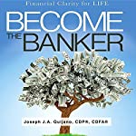 Become the Banker: Financial Clarity for Life | Joseph J.A. Quijano CFP CDFA