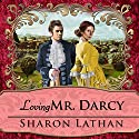 Loving Mr. Darcy: Journeys Beyond Pemberley - Darcy Saga Series #2 Audiobook by Sharon Lathan Narrated by Corrie James