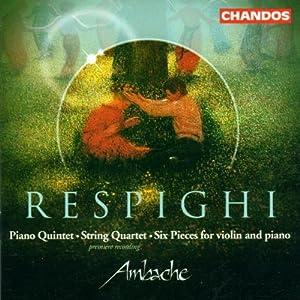 Respighi: Piano Quintet; String Quartet; Six Pieces for Violin and Piano