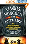 Vagos, Mongols, and Outlaws: My Infil...