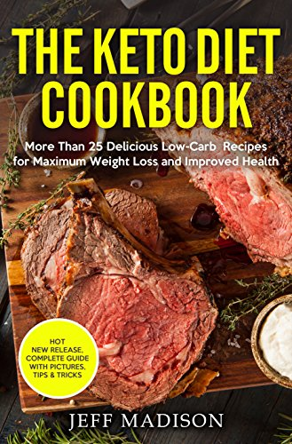 The Keto Diet Cookbook: More Than 25 Delicious Low-Carb Recipes for Maximum Weight Loss and Improved Health by Jeff Madison