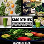 Smoothies: The 7-Day Green Smoothie Cleanse: Lose 10 lbs. in 7 days | Jeannie Greene