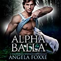 Alpha Balla': A Paranormal Shapeshifter Romance Audiobook by Angela Foxxe Narrated by Charlie Boswell