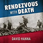 Rendezvous with Death: The Americans Who Joined the Foreign Legion in 1914 to Fight for France and for Civilization | David Hanna