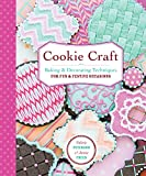 Cookie Craft: Baking & Decorating Techniques for Fun & Festive Occasions (English Edition)