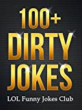 100+ Dirty Jokes!: Funny Jokes, Puns, Comedy, and Humor for Adults (Uncensored and Explicit!) (Funny & Hilarious Joke Books) (English Edition)