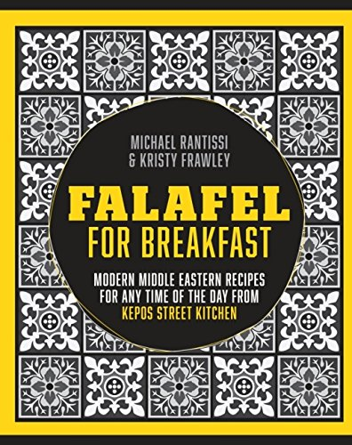 Falafel for Breakfast: Modern Middle Eastern Recipes for the Shared Table from Kepos Street Food by Kirsty Frawley, Michael Rantissi