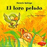 El Loro Pelado / The Bare Parrot (Cuentos De La Selva / Jungle Stories) (Spanish Edition)