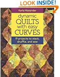 Dynamic Quilts with Easy Curves: 19 Projects to Stack, Shuffle, and Sew