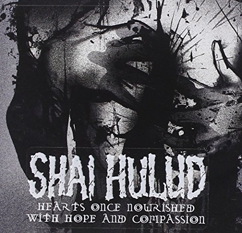 Hearts Once Nourished with Hope & Compassion by Shai Hulud (2006-08-27)