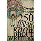 250 Things You Should Know About Writing ~ Chuck Wendig
