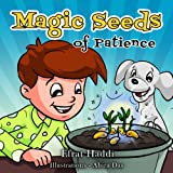 "Childrens books : ""Magic Seeds Of Patience"",( Illustrated Book for ages 3-8. Teaches your kids the value of patience) (Beginner readers) (Bedtime story) (Social skills for kids collection)"