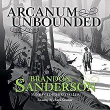 Arcanum Unbounded: The Cosmere Collection | Livre audio Auteur(s) : Brandon Sanderson Narrateur(s) : Michael Kramer, Kate Reading