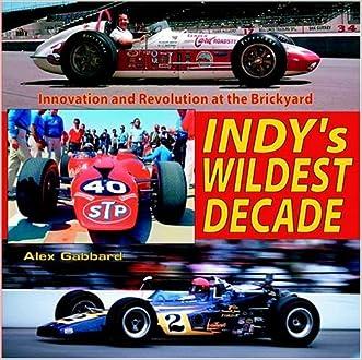 INDY's Wildest Decade written by Alex Gabbard