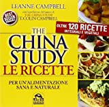 The China study. Le ricette per unalimentazione sana e naturale. Oltre 120 ricette integrali e vegetali