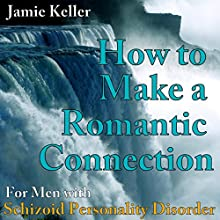 Schizoid Personality Disorder: How to Make a Romantic Connection: Personalized Advice Included with Purchase! (       UNABRIDGED) by Jamie Keller Narrated by Pete Beretta