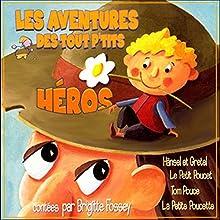 Les Aventures des tout p'tits héros | Livre audio Auteur(s) :  auteur inconnu Narrateur(s) : Brigitte Fossey