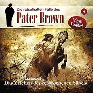 Das Zeichen des zerbrochenen Säbels (Die rätselhaften Fälle des Pater Brown 4) Hörspiel