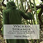 Wicked Strange: 13 Tales from Bram Stoker Award Winner Steve Burt | Steve Burt