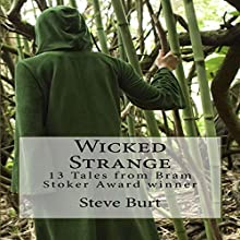 Wicked Strange: 13 Tales from Bram Stoker Award Winner Steve Burt (       UNABRIDGED) by Steve Burt Narrated by Michael Piotrasch