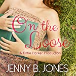 On the Loose: A Katie Parker Production, Book 2 | Jenny B. Jones