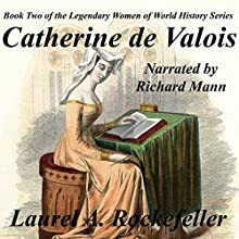Catherine de Valois: The Legendary Women of World History, Book 2 (       UNABRIDGED) by Laurel A. Rockefeller Narrated by Richard Mann