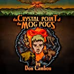 The Crystal Point of the Mog Pogs: The Mog Pog Saga, Book 1 | Don Cambou