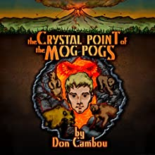 The Crystal Point of the Mog Pogs: The Mog Pog Saga, Book 1 (       UNABRIDGED) by Don Cambou Narrated by Lloyd Sherr