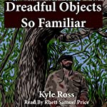 Dreadful Objects So Familiar | Kyle Ross