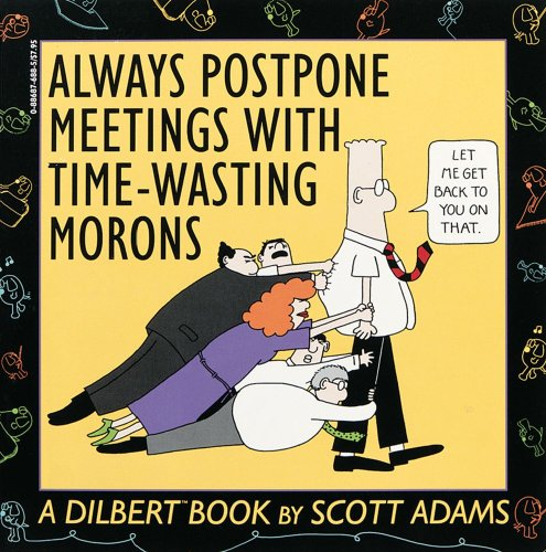 Always Postpone Meetings With Time-Wasting Morons