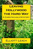 Leaving Hollywood the Hard Way: A Chris Nichols Mystery